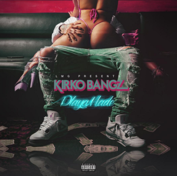 kirko bangz playa made